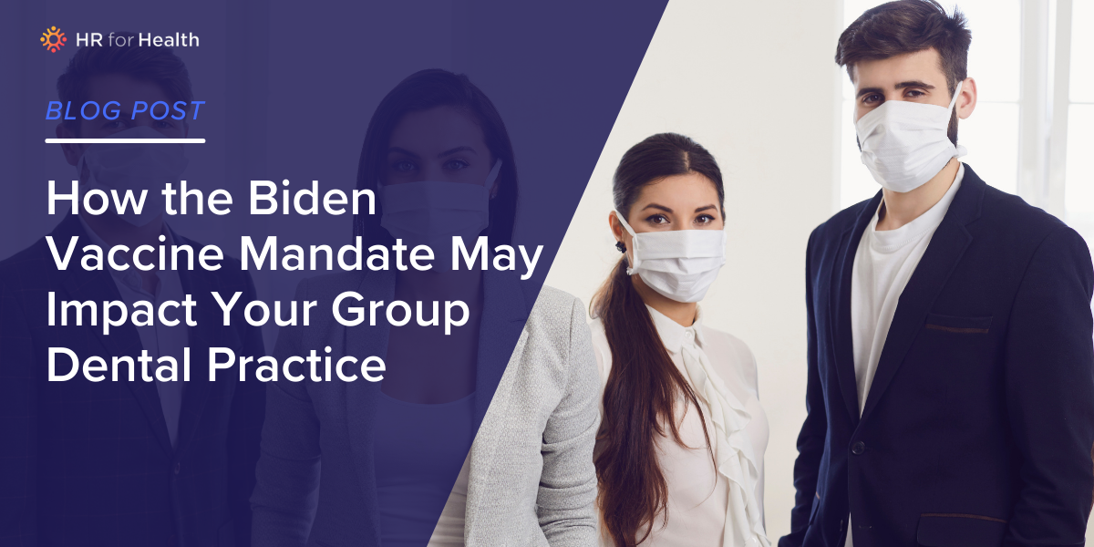 How the Biden Vaccine Mandate May Impact Your Group Dental Practice