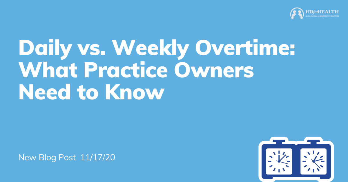What Practice Owners Need to Know About Daily vs. Weekly Overtime