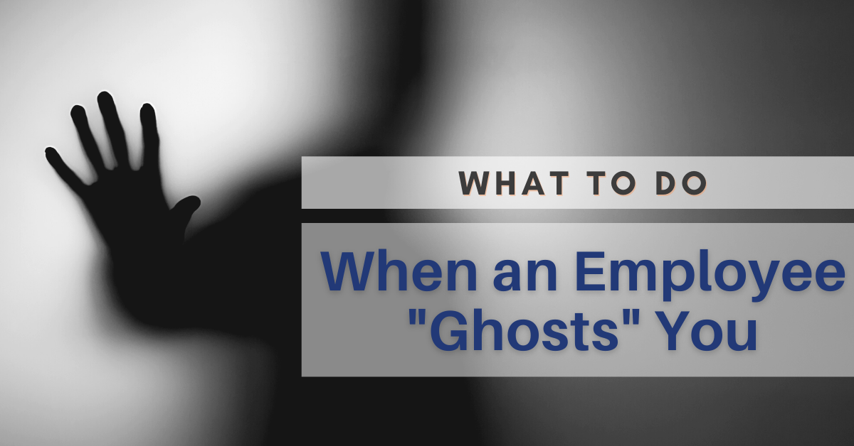 What to Do When an Employee Ghosts You