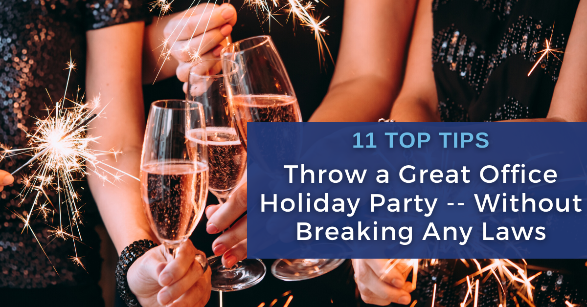 11 Tips to Throw a Great Office Holiday Party -- WITHOUT Breaking Any Laws!