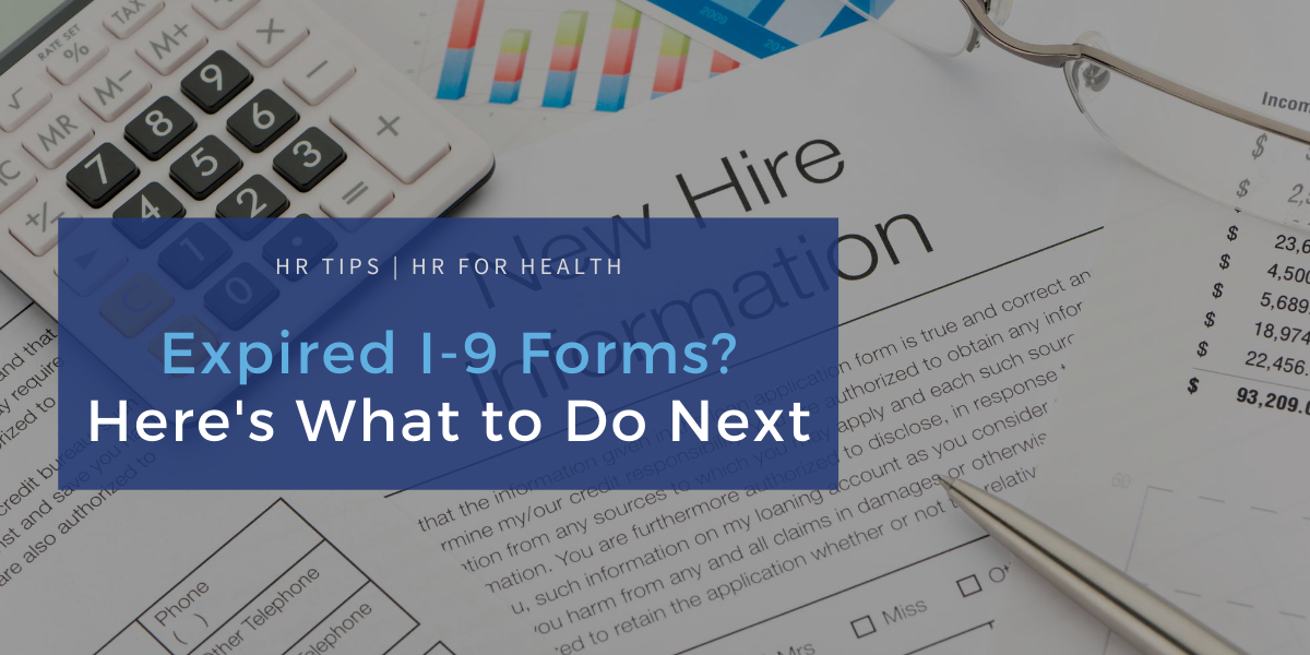 Expired I-9 Forms? Here's What to Do Next