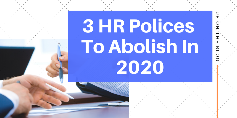 Three HR Policies to Abolish in 2020